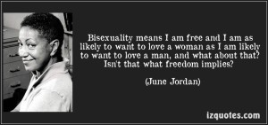 quote-bisexuality-means-i-am-free-and-i-am-as-likely-to-want-to-love-a-woman-as-i-am-likely-to-want-to-june-jordan-97143