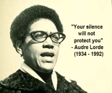Audre's sentiment really spoke to me today, so I had to leave this with you upon finding it beautifully packaged like this on the web!