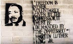 """""""Freedom is never voluntarily given by the oppressor, it must be demanded by the oppressed.""""   -Martin Luther King Jr. (Retrieved online)"""